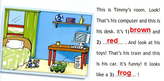Look at Timmy's room and complete the text.